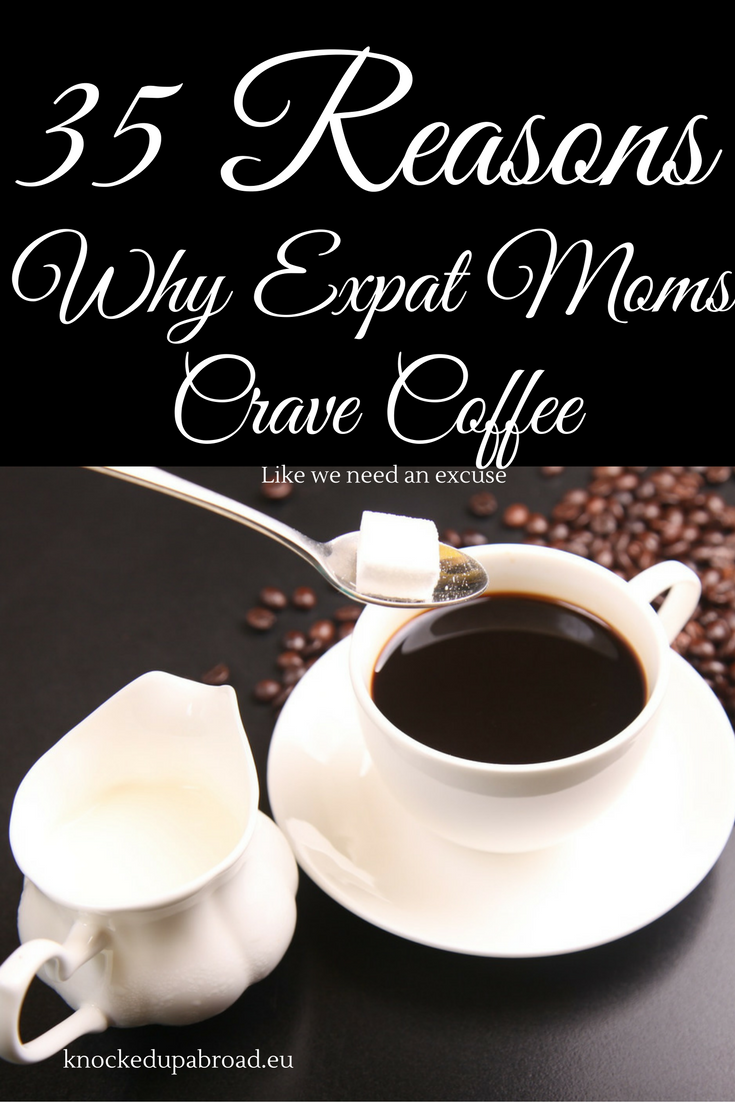 35 Reasons Why Expat Moms Crave Coffee