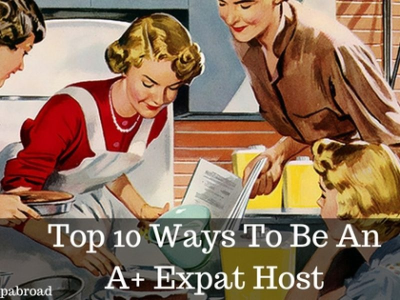 Top 10 Ways To Be An A+ Expat Host