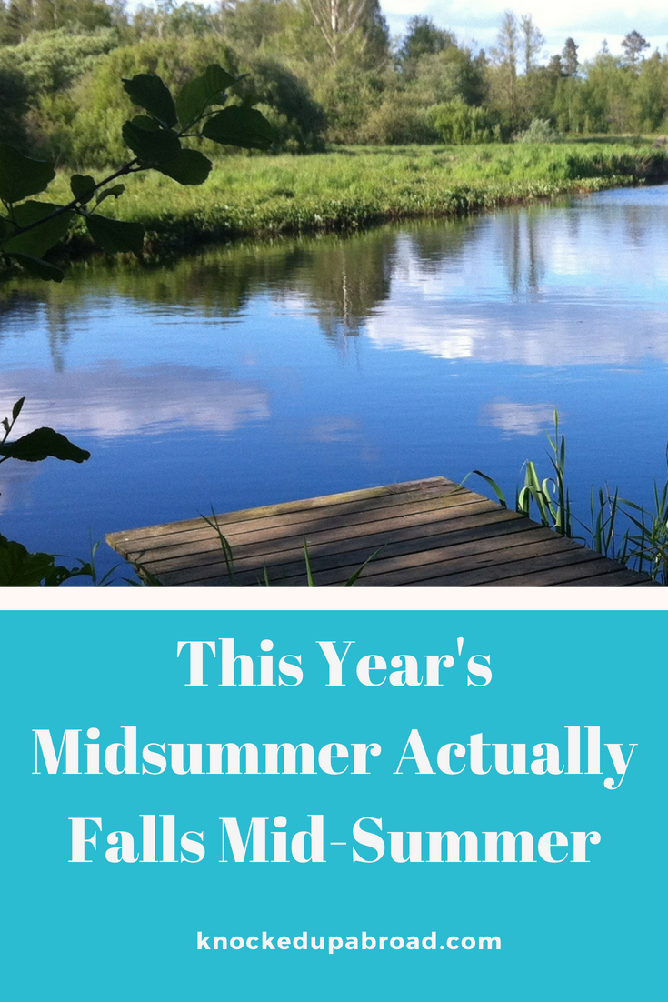 This Year's Midsummer Actually Falls Mid-Summer | knockedupabroad.com