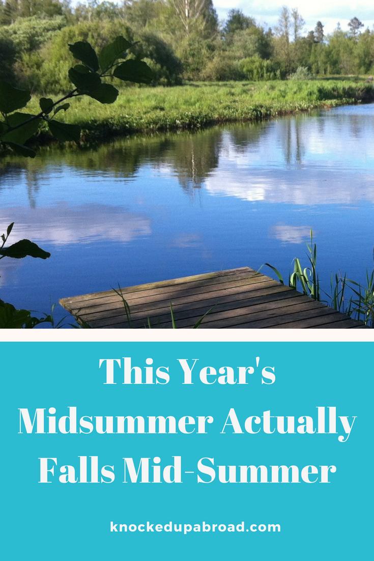 This Year's Midsummer Actually Falls Mid-Summer   knockedupabroad.com